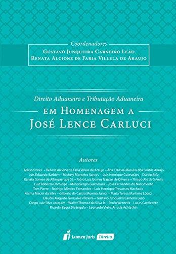 Direito Aduaneiro e Tributação Aduaneira em Homenagem a José Lence Carluci