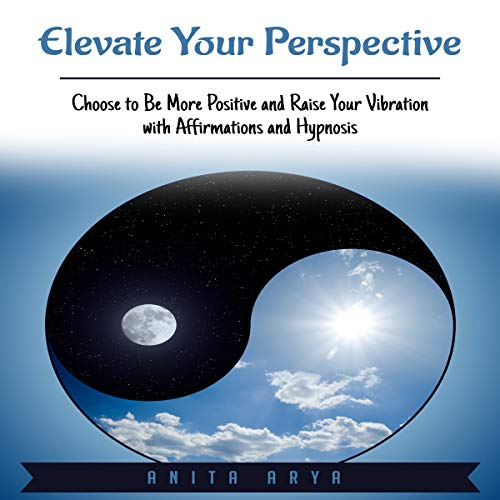 Elevate Your Perspective: Choose to Be More Positive and Raise Your Vibration with Affirmations and Hypnosis audiobook cover art