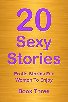 20 Sexy Stories: Book Three: Romantic, Erotic Stories for Women by [Rory Richards]