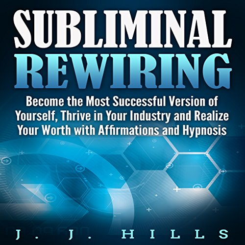 Subliminal Rewiring: Become the Most Successful Version of Yourself, Thrive in Your Industry and Realize Your Worth with Affirmations and Hypnosis  By  cover art