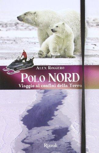 Polo Nord. Polo Sud. Viaggio ai confini della terra. Ediz. illustrata