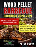 Wood Pellet Barbecue Cookbook 2020-2021: Effortless Guide to Master Your Wood Pellet Grill| Used As...