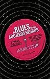 El blues de los agujeros negros: y otras canciones del espacio exterior (Ensayo)