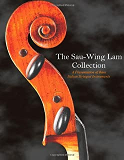 The Sau-Wing Lam Collection: A Presentation of Rare Italian Stringed Instruments