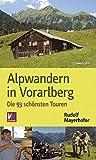 Alpwandern in Vorarlberg. Die 93 schönsten Touren