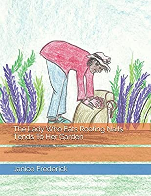 The Lady Who Eats Roofing Nails Tends To Her Garden (The Lady Who Eats Roofing Nails Series) by Independently published