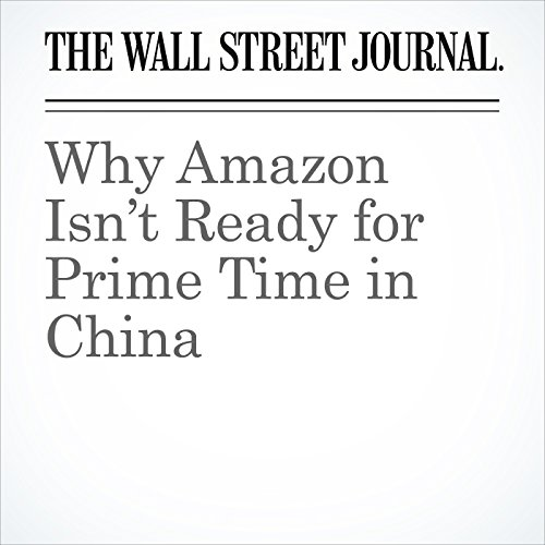 Why Amazon Isn't Ready for Prime Time in China | Liza Lin