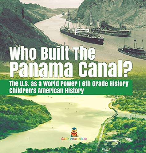 Who Built the The Panama Canal? - The U.S. as a World Power - 6th Grade History - Children's America