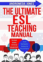 The Ultimate ESL Teaching Manual by Andromeda Jones