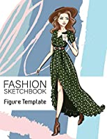 Fashion Sketchbook Figure Template: Large Female Figure Template for Easily Sketching Your Fashion Design Styles and Building Your Portfolio Large 8.5 x 11 inch Perfect Gift for Students, Women, Girls, Teens v1