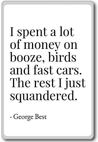 Ich habe viel Geld für Schnaps, Vögel und schnell ausgegeben. Kühlschrankmagnet, George Best Zitate, weiß