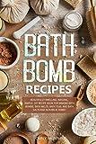 Bath Bomb Recipes: Beautifully Smelling, Natural,...