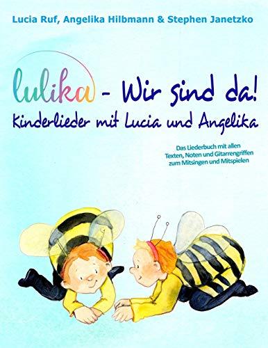 LULIKA - Wir sind da! Kinderlieder mit Lucia und Angelika: Das Liederbuch mit allen Texten, Noten und Gitarrengriffen zum Mitsingen und Mitspielen