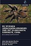 DE SPINNEN (ARACHNIDA:ARANEAE) VAN HET GUAMUHAYA GEBERGTE, CUBA: DE GUAMUHAYA-BERGSPINNEN.