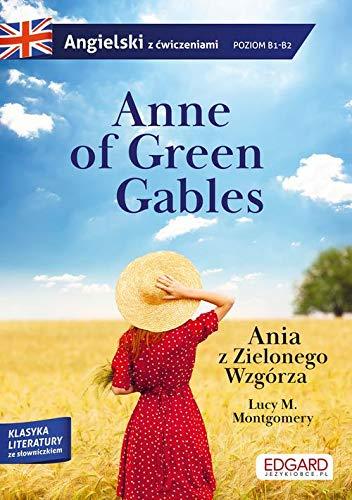 Angielski z ćwiczeniami. Anne of Green Gables / Ania z Zielonego Wzgórza Poziom B1-B2: Angielski z ćwiczeniami poziom B1-B2