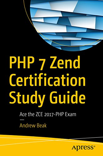 PHP 7 Zend Certification Study Guide: Ace the ZCE 2017-PHP Exam (English Edition)