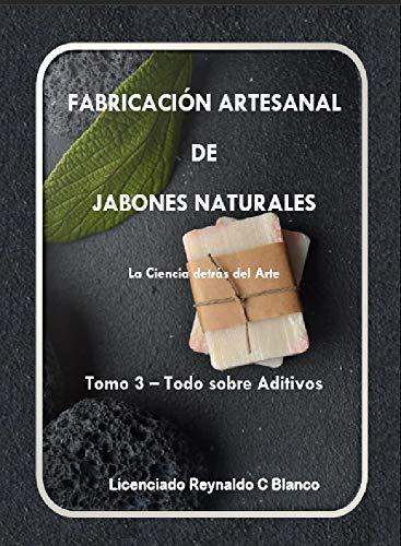 Fabricación Artesanal de Jabones Naturales: Tomo 3 - Todo