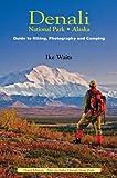 Denali National Park, Alaska: Guide to Hiking, Photography and Camping