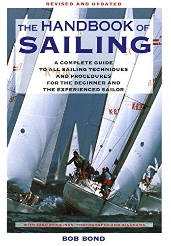 The Handbook Of Sailing: A Complete Guide to All Sailing Techniques and Procedures for the Beginner and the Experienced Sailor