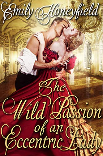 The Wild Passion of an Eccentric Lady: A Historical Regency Romance Book