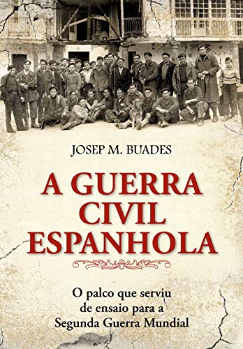 A guerra civil espanhola: O Palco que Serviu de Ensaio Para a Segunda Guerra Mundial