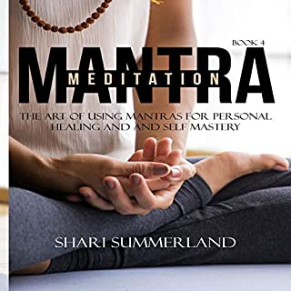 Mantra Meditation, Book 4: The Art of Using Mantra for Personal Healing and Self Mastery                   By:                                                                                                                                 Shari Summerland                               Narrated by:                                                                                                                                 Debbie Soelter                      Length: 24 mins     Not rated yet     Overall 0.0