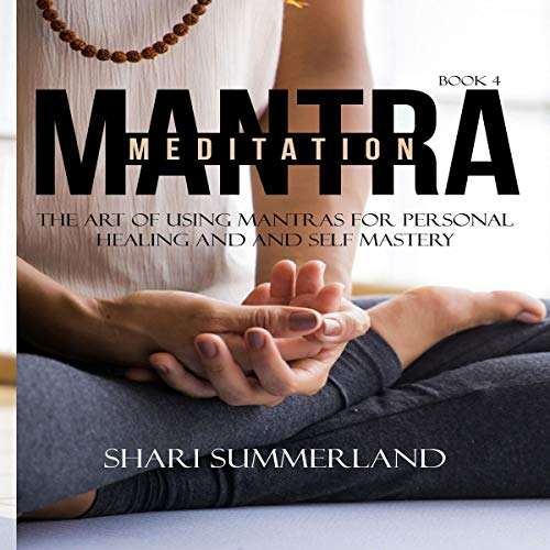 Mantra Meditation, Book 4: The Art of Using Mantra for Personal Healing and Self Mastery audiobook cover art