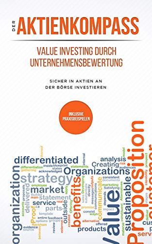 Der Aktienkompass: Value Investing durch Unternehmensbewertung: Sicher in Aktien an der Börse investieren + inklusive Praxisbeispielen