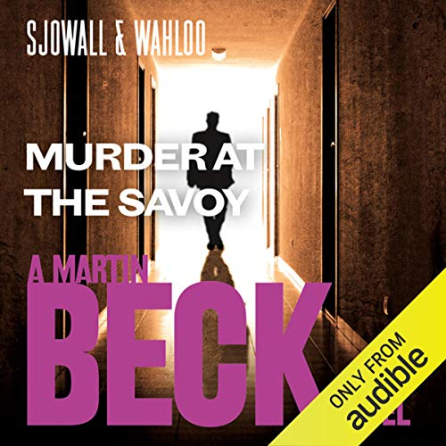 Murder at the Savoy     Martin Beck Series, Book 6              By:                                                                                                                                 Maj Sjöwall,                                                                                        Per Wahlöö                               Narrated by:                                                                                                                                 Tom Weiner                      Length: 6 hrs and 32 mins     6 ratings     Overall 4.5