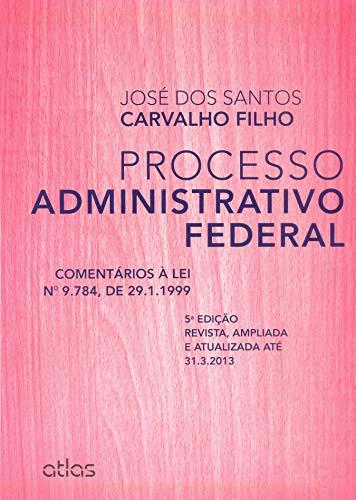 Processo Administrativo Federal: Comentários À Lei 9.784, De 29.1.1999