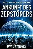 Ankunft des Zerstörers (Seuchenkriege-Serie 10) (German Edition)