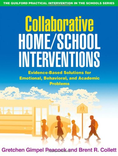 Collaborative Home/School Interventions: Evidence-Based Solutions for Emotional, Behavioral, and Academic Problems (The