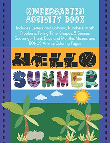 KINDERGARTEN Activity Book - Includes Letters and Coloring, Numbers, Math Problems, Telling Time, Shapes, 5 Senses Scavenger Hunt, Days and Months, ... Summer: Kindergarten Review Book for Kids