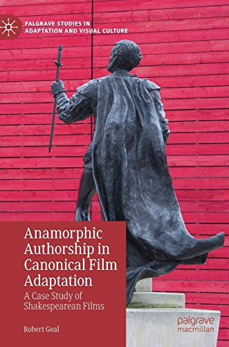 Anamorphic Authorship in Canonical Film Adaptation: A Case Study of Shakespearean Films