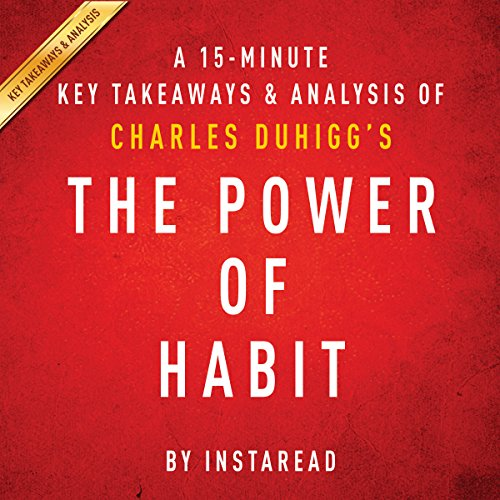 A 15-Minute Key Takeaways & Analysis of Charles Duhigg's The Power of Habit: Why We Do What We Do in Life and Business cover art