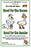 Good for the Goose - Good for the Gander - Over 200 Jokes + Cartoons - Animals, Aliens, Sports, Holidays, Occupations, School, Computers, Monsters, ... and White: Volume 43 (It's a Zoo Out There !)
