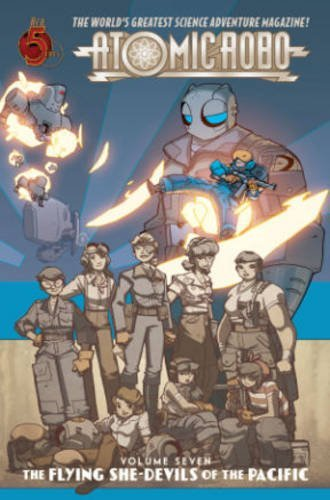 Atomic Robo Volume 7: Flying She-Devils of the Pacific