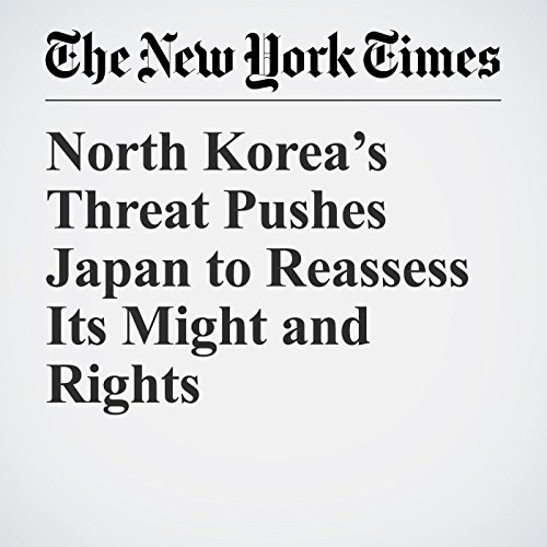 North Korea's Threat Pushes Japan to Reassess Its Might and Rights | Motoko Rich