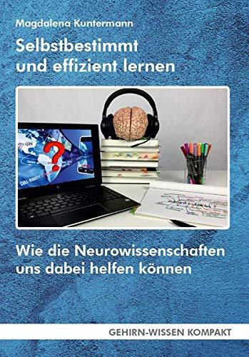 Selbstbestimmt und effizient lernen: Wie die Neurowissenschaften uns dabei helfen können (GEHIRN-WISSEN KOMPAKT: Aktuelle Erkenntnisse der Gehirnforschung)