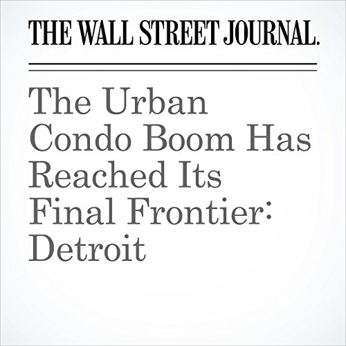 The Urban Condo Boom Has Reached Its Final Frontier: Detroit copertina