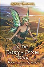 The Fairy-Pixie War: Book 1 - Ella's War