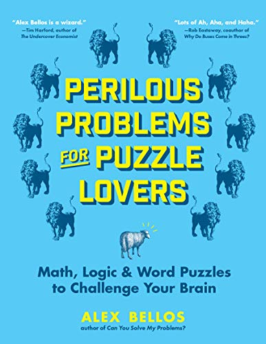 Compare Textbook Prices for Perilous Problems for Puzzle Lovers: Math, Logic & Word Puzzles to Challenge Your Brain Reprint Edition ISBN 9781615197187 by Bellos, Alex