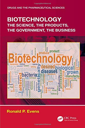 Compare Textbook Prices for Biotechnology: the Science, the Products, the Government, the Business Drugs and the Pharmaceutical Sciences 1 Edition ISBN 9780367024673 by Evens, Ronald P.