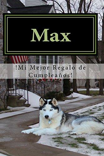 Max, !Mi Mejor Regalo de Cumpleaños!: basado en personaje reales (Spanish Edition)