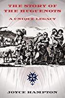 The Story of the Huguenots: A Unique Legacy