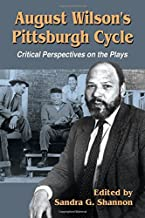 August Wilson's Pittsburgh Cycle: Critical Perspectives on the Plays