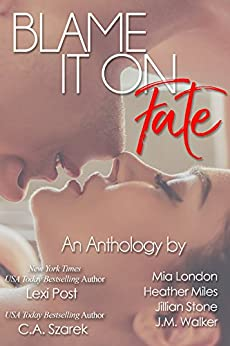 Blame It On Fate by [Mia London, Lexi Post, C.A. Szarek, Heather Miles, J.M. Walker, Jillian Stone]