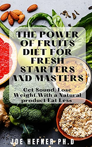 THE POWER OF FRUITS DIET FOR FRESH STARTERS AND MASTERS: Get Sound, Lose Weight, With a Natural product Eat Less (English Edition)