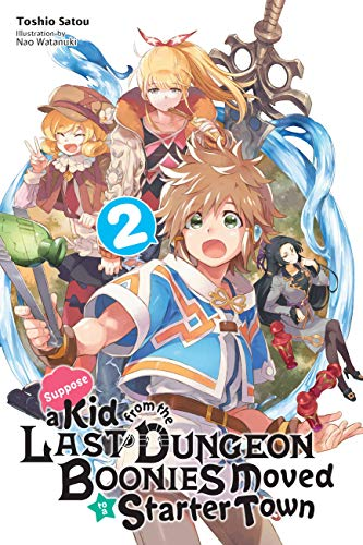 Suppose a Kid from the Last Dungeon Boonies Moved to a Starter Town, Vol. 2 (light novel) (Suppose a Kid from the Last Dungeon Boonies Moved to a Starter Town (light novel))