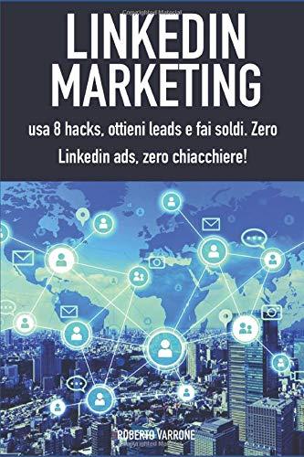 Linkedin marketing: usa 8 hacks, ottieni leads e fai soldi. Zero linkedin ads, zero chiacchiere!